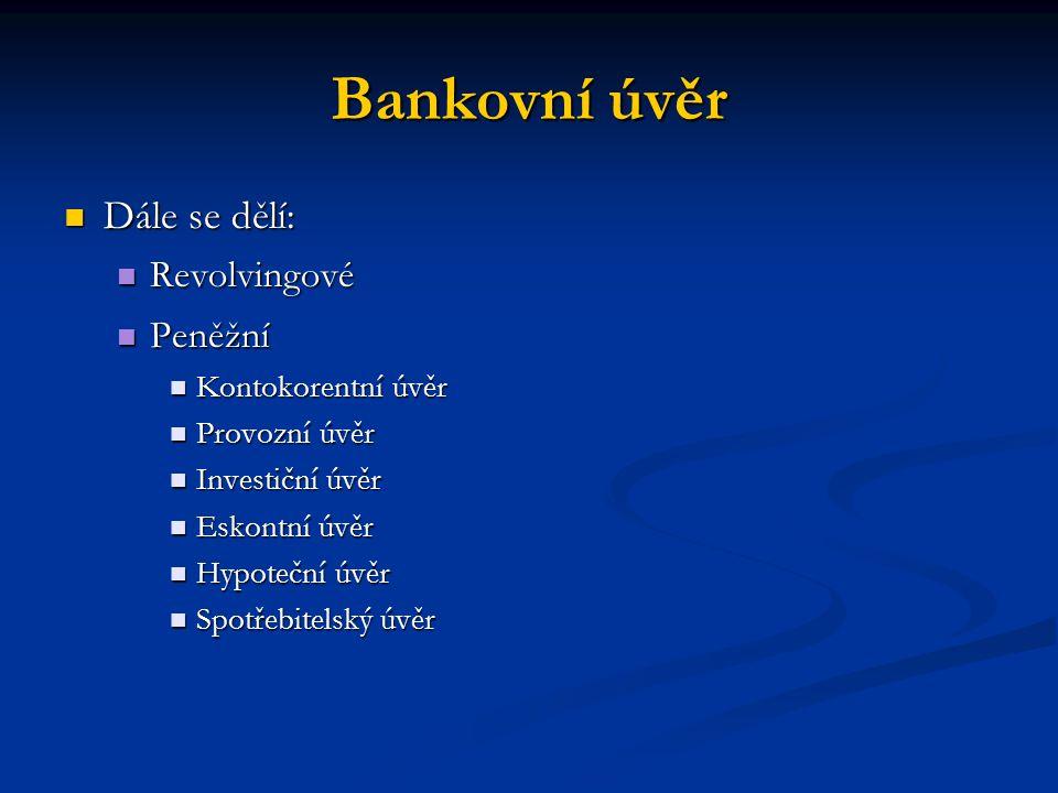 Bankovní úvěr Dále se dělí: Revolvingové Peněžní Kontokorentní úvěr