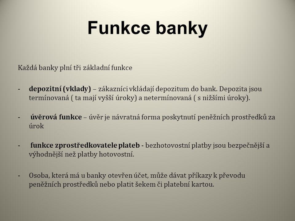 Funkce banky Každá banky plní tři základní funkce