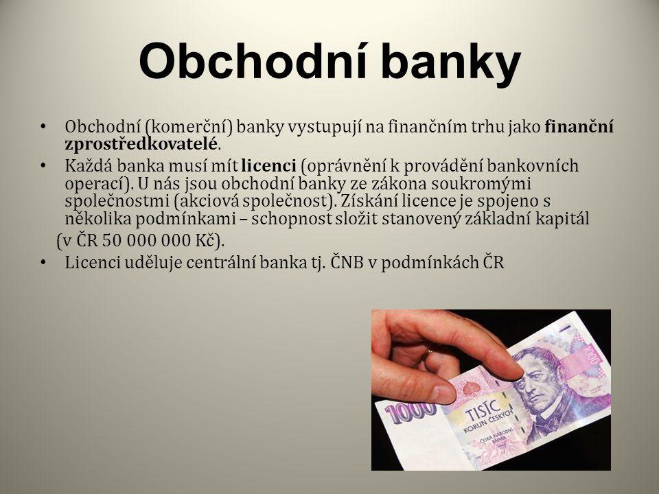 Obchodní banky Obchodní (komerční) banky vystupují na finančním trhu jako finanční zprostředkovatelé.