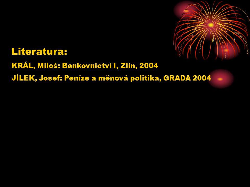 Literatura: KRÁL, Miloš: Bankovnictví I, Zlín, 2004