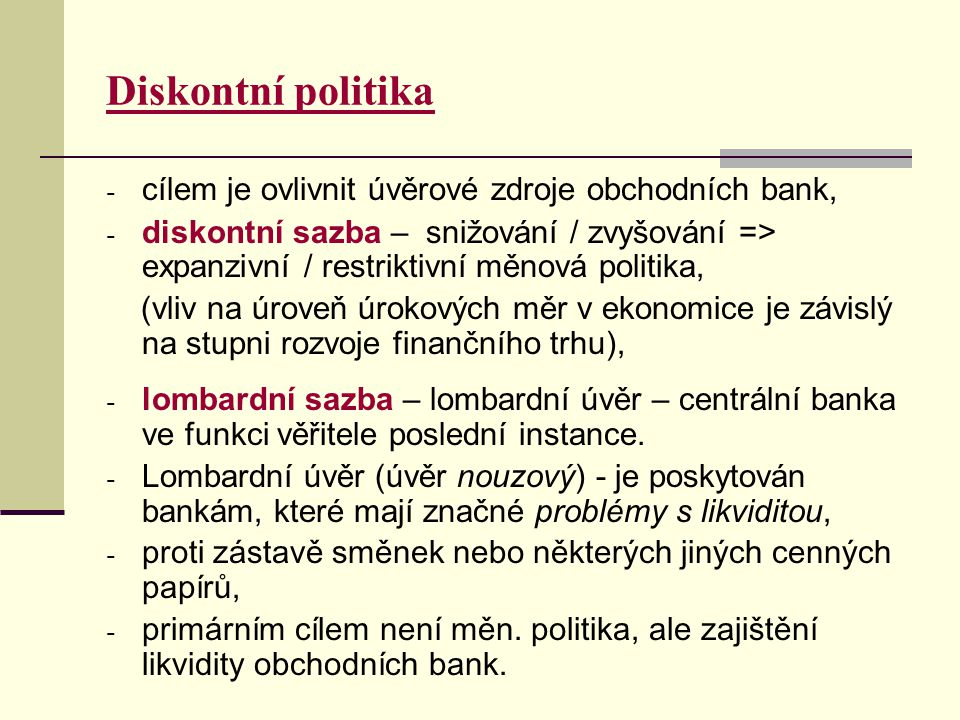 Diskontní politika cílem je ovlivnit úvěrové zdroje obchodních bank,