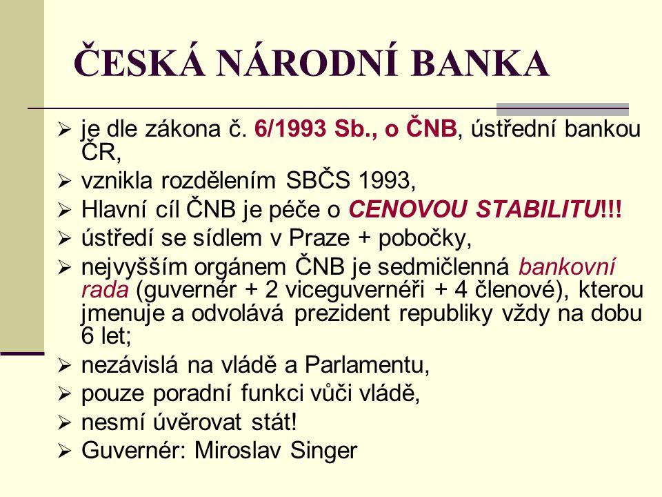 ČESKÁ NÁRODNÍ BANKA je dle zákona č. 6/1993 Sb., o ČNB, ústřední bankou ČR, vznikla rozdělením SBČS 1993,