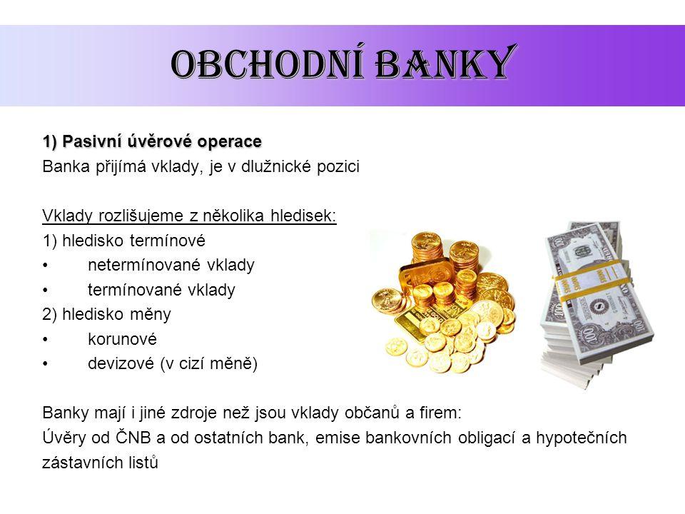 obchodní banky 1) Pasivní úvěrové operace