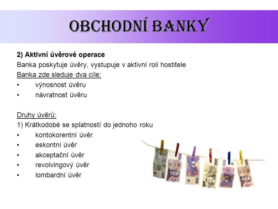 OBCHODNÍ BANKY 2) Aktivní úvěrové operace