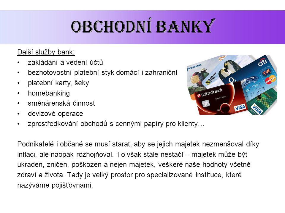 OBCHODNÍ BANKY Další služby bank: zakládání a vedení účtů