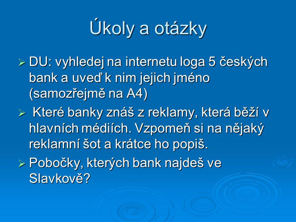 Úkoly a otázky DU: vyhledej na internetu loga 5 českých bank a uveď k nim jejich jméno (samozřejmě na A4)