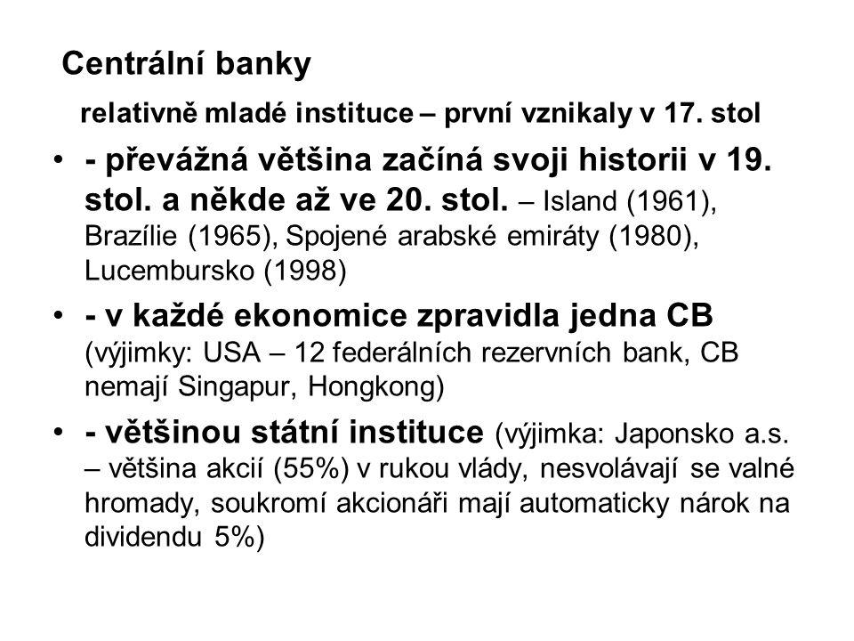 Centrální banky relativně mladé instituce – první vznikaly v 17. stol.