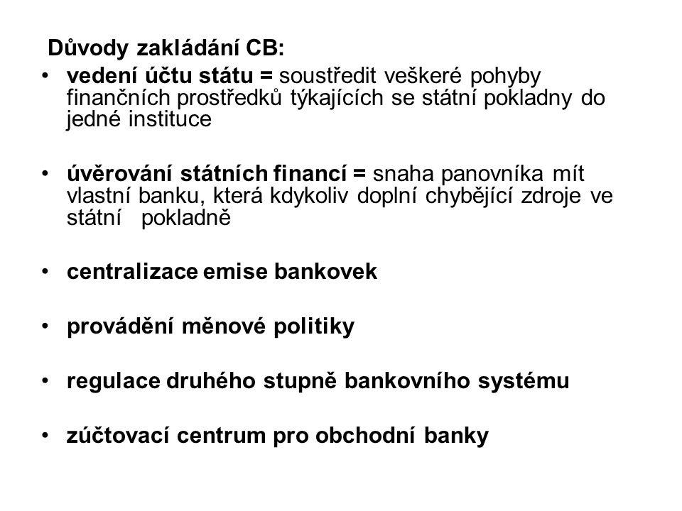 Důvody zakládání CB: vedení účtu státu = soustředit veškeré pohyby finančních prostředků týkajících se státní pokladny do jedné instituce.
