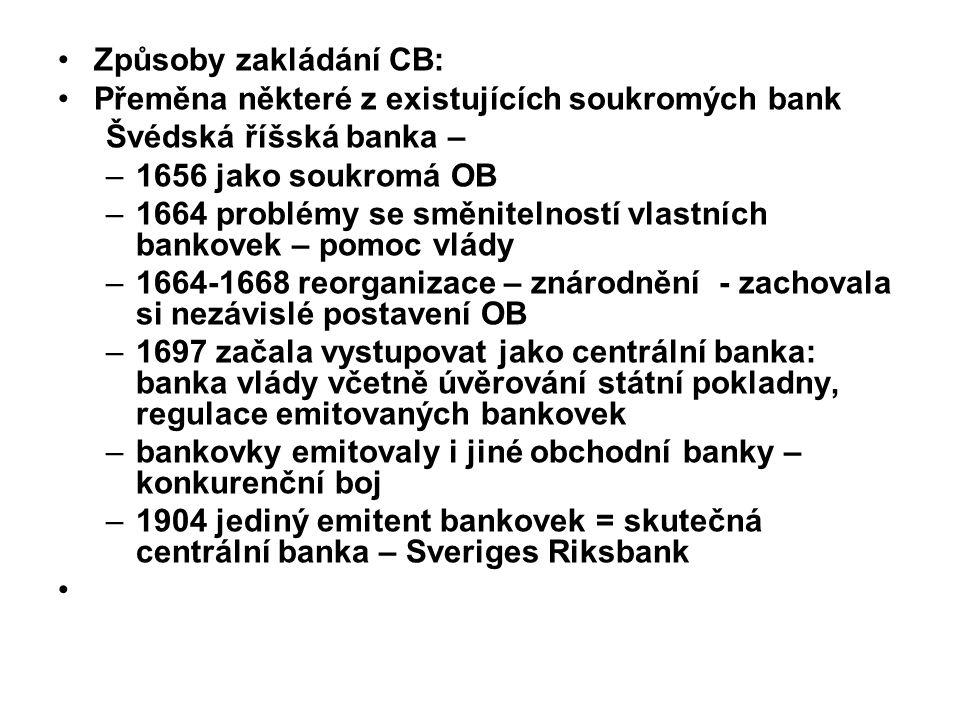 Způsoby zakládání CB: Přeměna některé z existujících soukromých bank. Švédská říšská banka – 1656 jako soukromá OB.