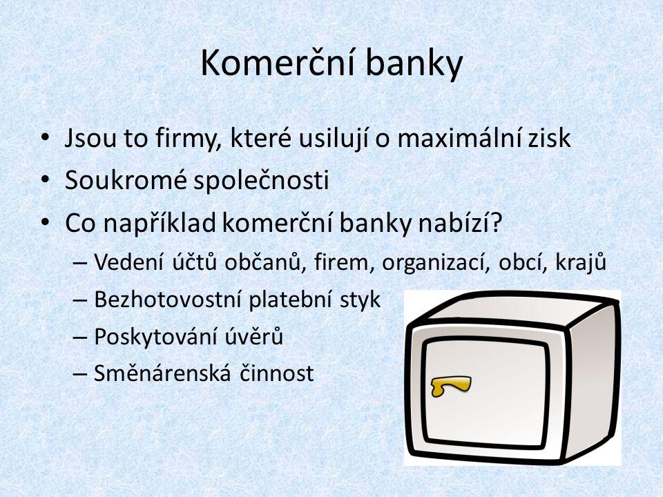 Komerční banky Jsou to firmy, které usilují o maximální zisk