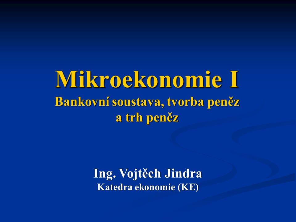 Mikroekonomie I Bankovní soustava, tvorba peněz a trh peněz