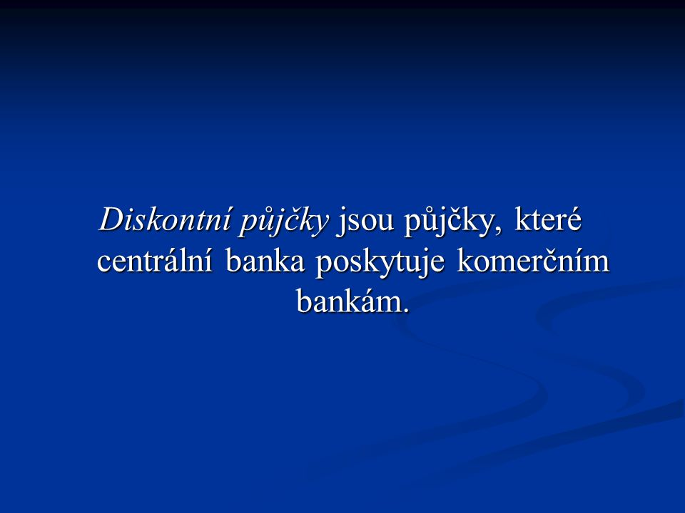 Diskontní půjčky jsou půjčky, které centrální banka poskytuje komerčním bankám.
