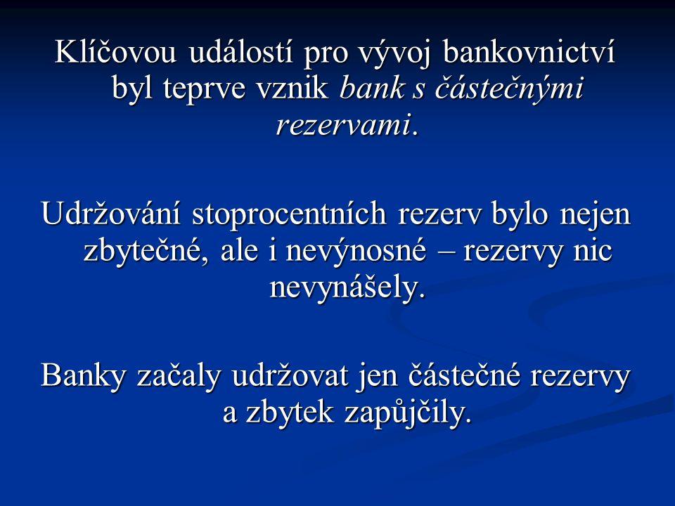 Banky začaly udržovat jen částečné rezervy a zbytek zapůjčily.