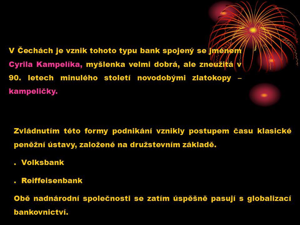 V Čechách je vznik tohoto typu bank spojený se jménem Cyrila Kampelíka, myšlenka velmi dobrá, ale zneužitá v 90. letech minulého století novodobými zlatokopy – kampeličky.