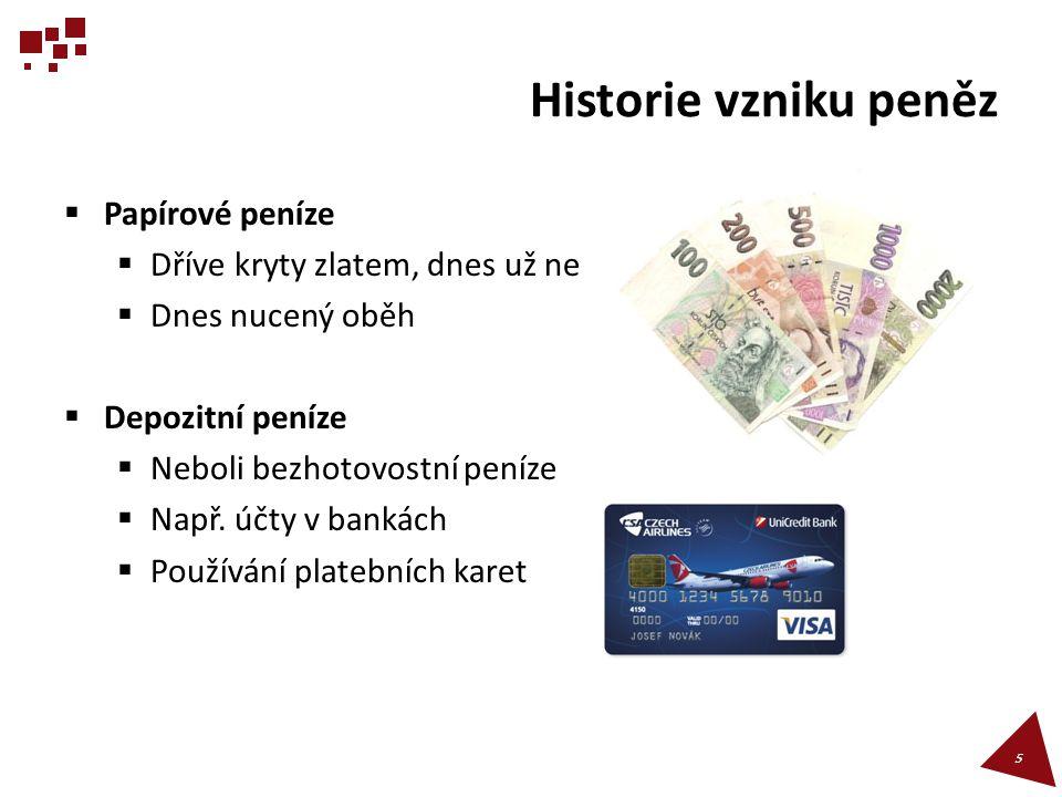 Historie vzniku peněz Papírové peníze Dříve kryty zlatem, dnes už ne