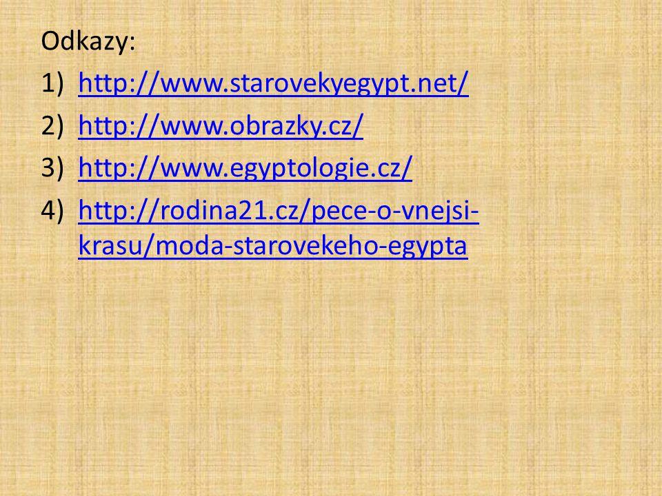 Odkazy: http://www.starovekyegypt.net/ http://www.obrazky.cz/ http://www.egyptologie.cz/