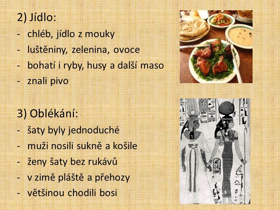 2) Jídlo: 3) Oblékání: chléb, jídlo z mouky luštěniny, zelenina, ovoce