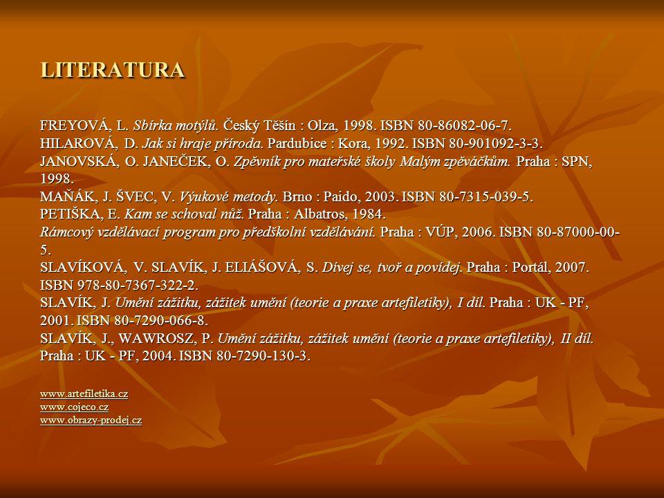 LITERATURA FREYOVÁ, L. Sbírka motýlů. Český Těšín : Olza, 1998. ISBN 80-86082-06-7.