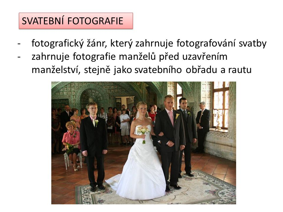 SVATEBNÍ FOTOGRAFIE fotografický žánr, který zahrnuje fotografování svatby.