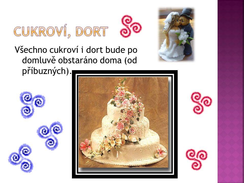 Cukroví, dort Všechno cukroví i dort bude po domluvě obstaráno doma (od příbuzných).
