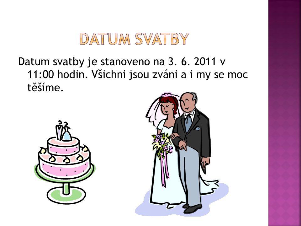 Datum svatby Datum svatby je stanoveno na 3. 6. 2011 v 11:00 hodin.