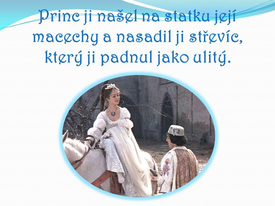 Princ ji našel na statku její macechy a nasadil ji střevíc, který ji padnul jako ulitý.