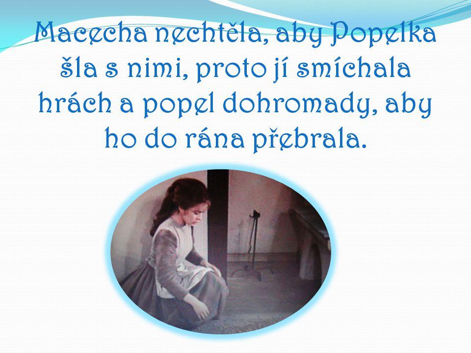 Macecha nechtěla, aby Popelka šla s nimi, proto jí smíchala hrách a popel dohromady, aby ho do rána přebrala.
