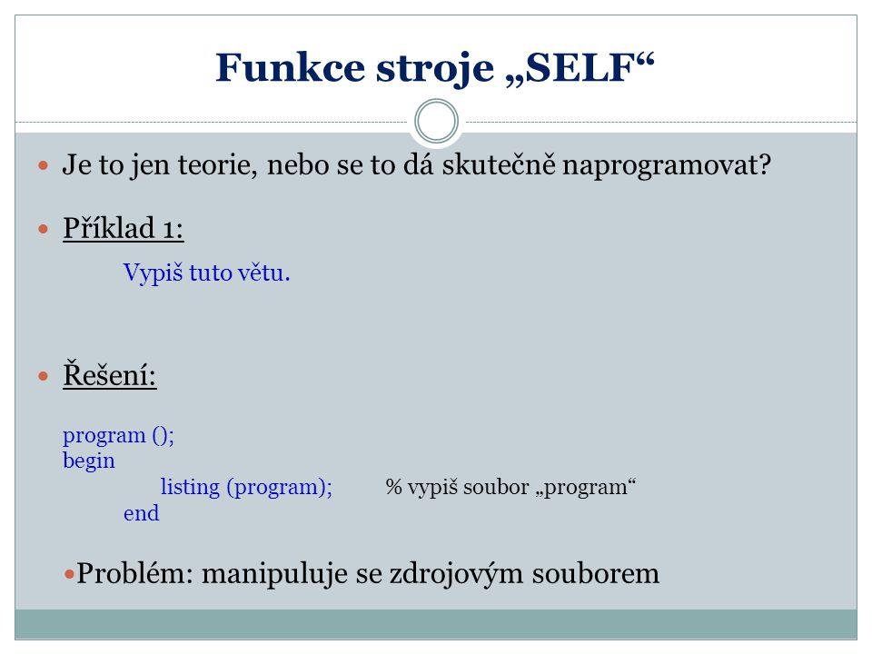 """Funkce stroje """"SELF Je to jen teorie, nebo se to dá skutečně naprogramovat Příklad 1: Vypiš tuto větu."""