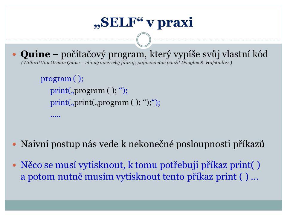 """""""SELF v praxi Quine – počítačový program, který vypíše svůj vlastní kód."""
