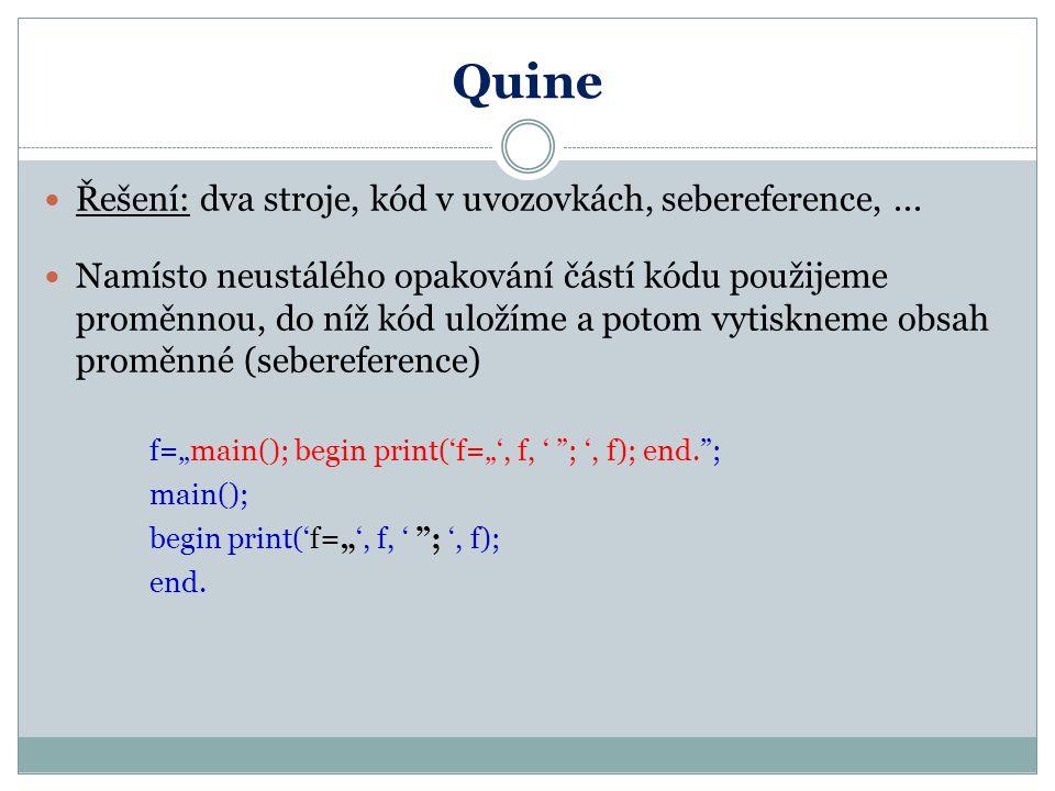 Quine Řešení: dva stroje, kód v uvozovkách, sebereference, ...