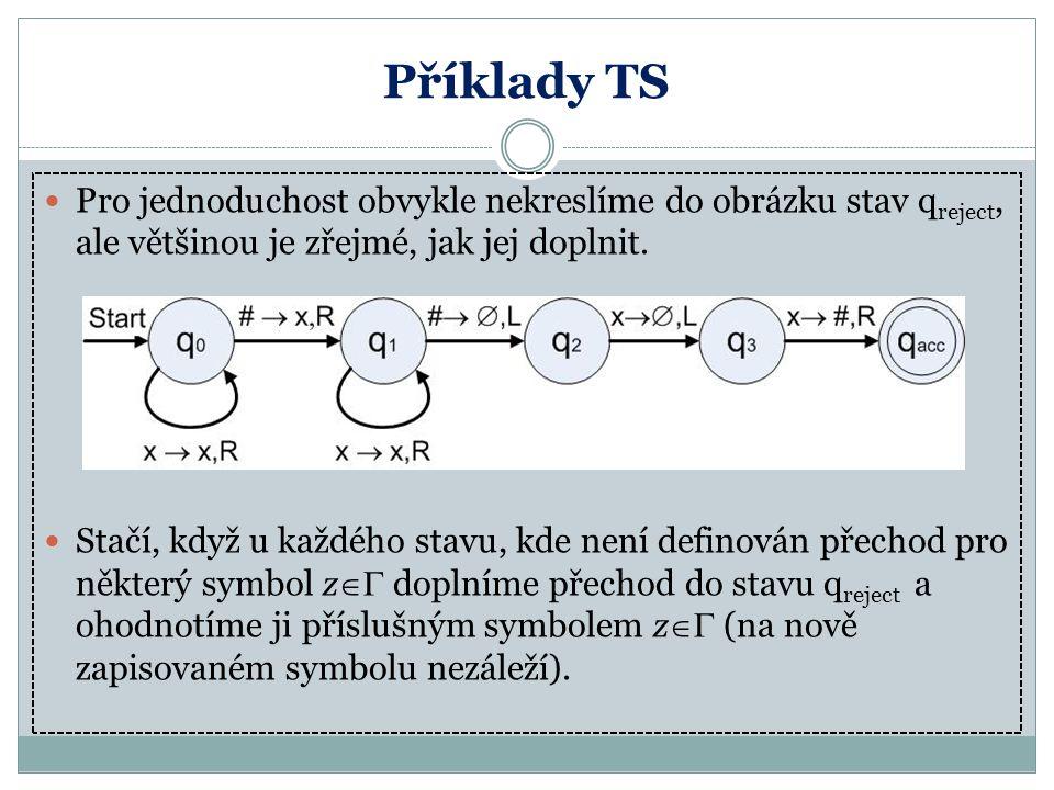 Příklady TS Pro jednoduchost obvykle nekreslíme do obrázku stav qreject, ale většinou je zřejmé, jak jej doplnit.