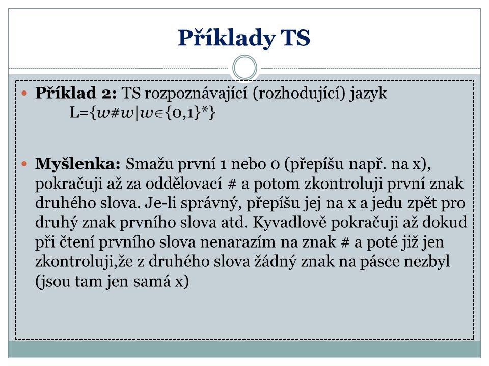 Příklady TS Příklad 2: TS rozpoznávající (rozhodující) jazyk L={w#w|w{0,1}*}