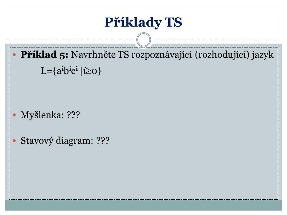 Příklady TS Příklad 5: Navrhněte TS rozpoznávající (rozhodující) jazyk