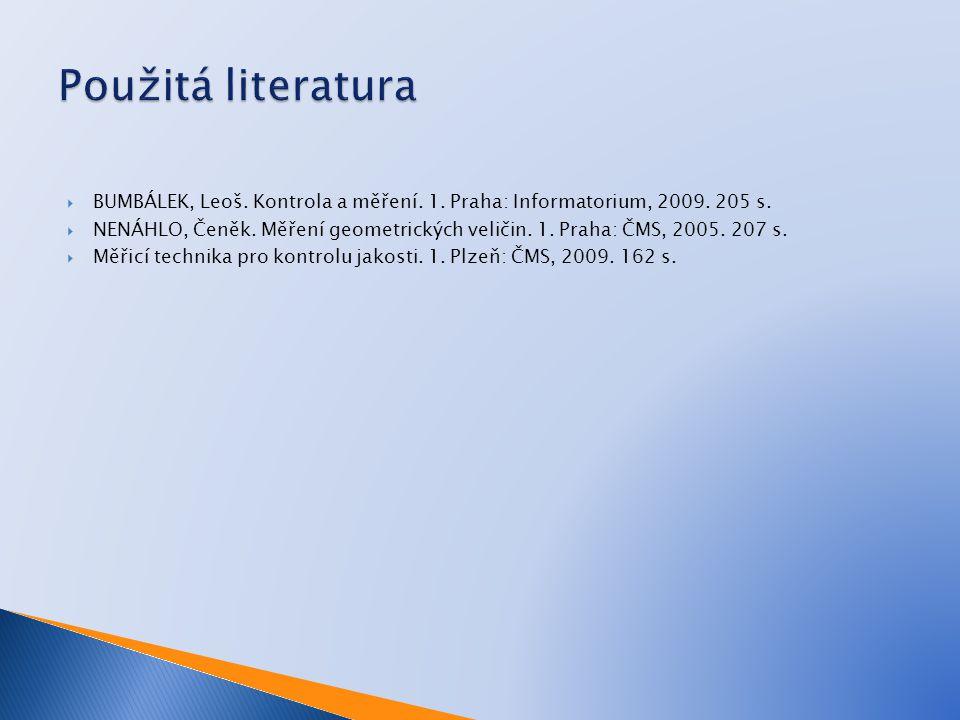 Použitá literatura BUMBÁLEK, Leoš. Kontrola a měření. 1. Praha: Informatorium, 2009. 205 s.