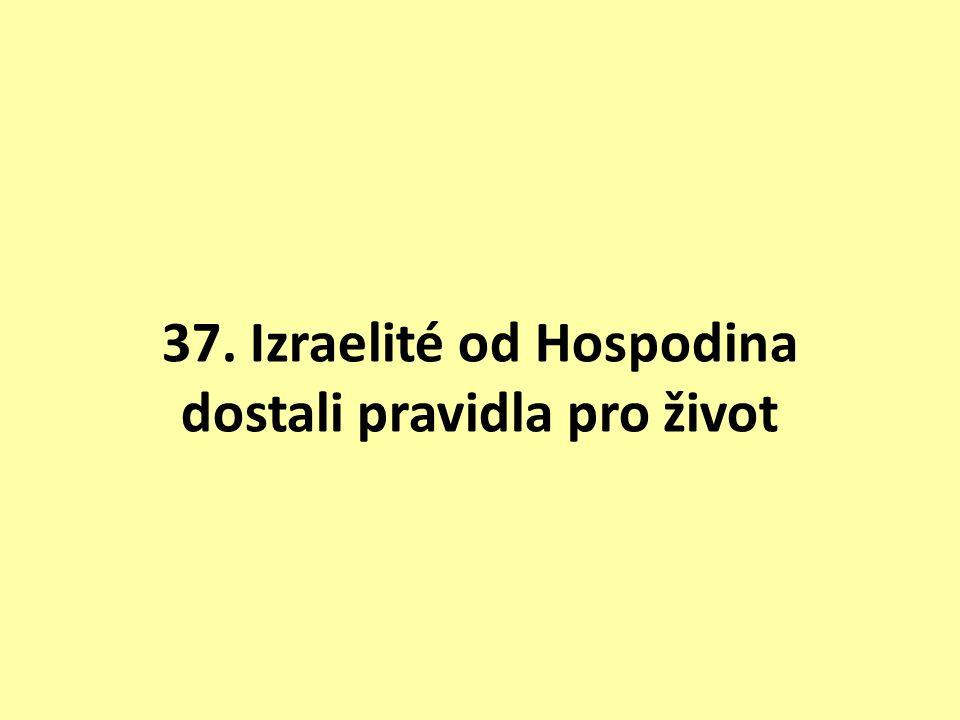 37. Izraelité od Hospodina dostali pravidla pro život