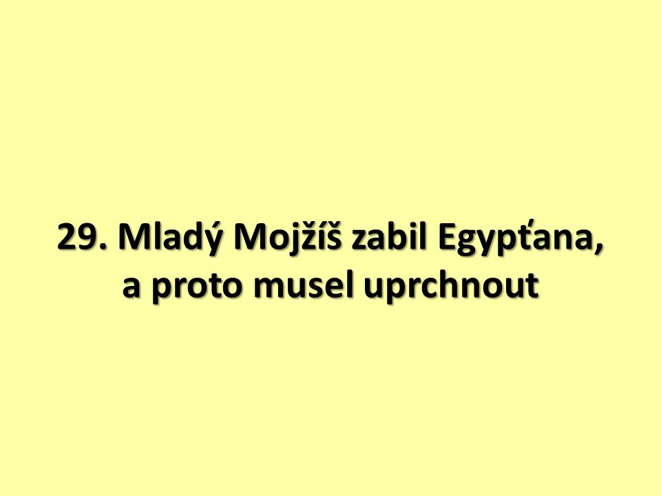 29. Mladý Mojžíš zabil Egypťana, a proto musel uprchnout