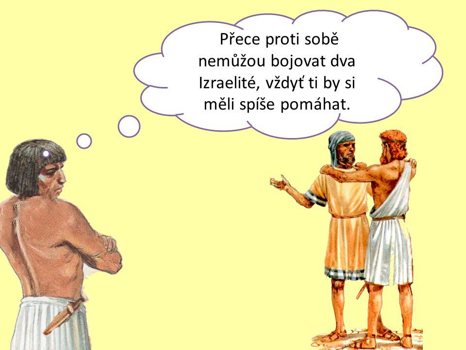 Přece proti sobě nemůžou bojovat dva Izraelité, vždyť ti by si měli spíše pomáhat.