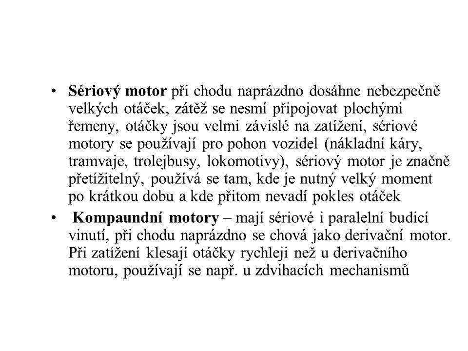 Sériový motor při chodu naprázdno dosáhne nebezpečně velkých otáček, zátěž se nesmí připojovat plochými řemeny, otáčky jsou velmi závislé na zatížení, sériové motory se používají pro pohon vozidel (nákladní káry, tramvaje, trolejbusy, lokomotivy), sériový motor je značně přetížitelný, používá se tam, kde je nutný velký moment po krátkou dobu a kde přitom nevadí pokles otáček