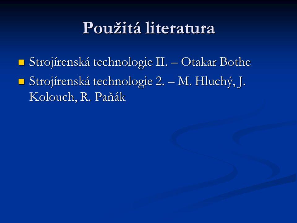 Použitá literatura Strojírenská technologie II. – Otakar Bothe