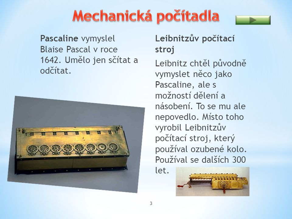 Mechanická počítadla Pascaline vymyslel Blaise Pascal v roce 1642. Umělo jen sčítat a odčítat.