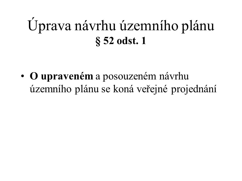 Úprava návrhu územního plánu § 52 odst. 1