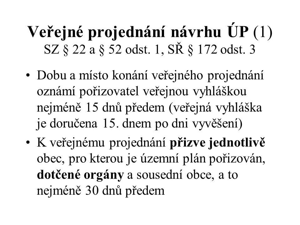 Veřejné projednání návrhu ÚP (1) SZ § 22 a § 52 odst. 1, SŘ § 172 odst