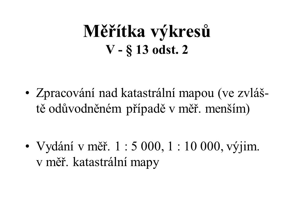 Měřítka výkresů V - § 13 odst. 2