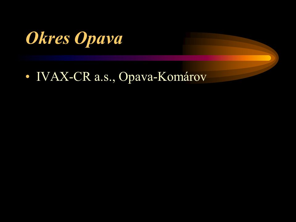Okres Opava IVAX-CR a.s., Opava-Komárov