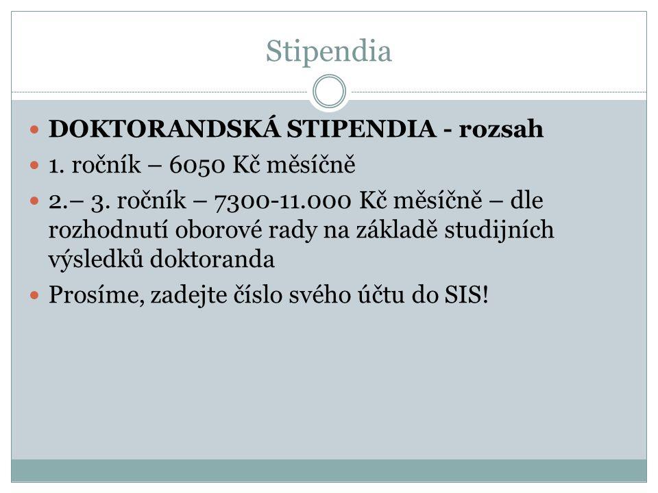 Stipendia DOKTORANDSKÁ STIPENDIA - rozsah 1. ročník – 6050 Kč měsíčně