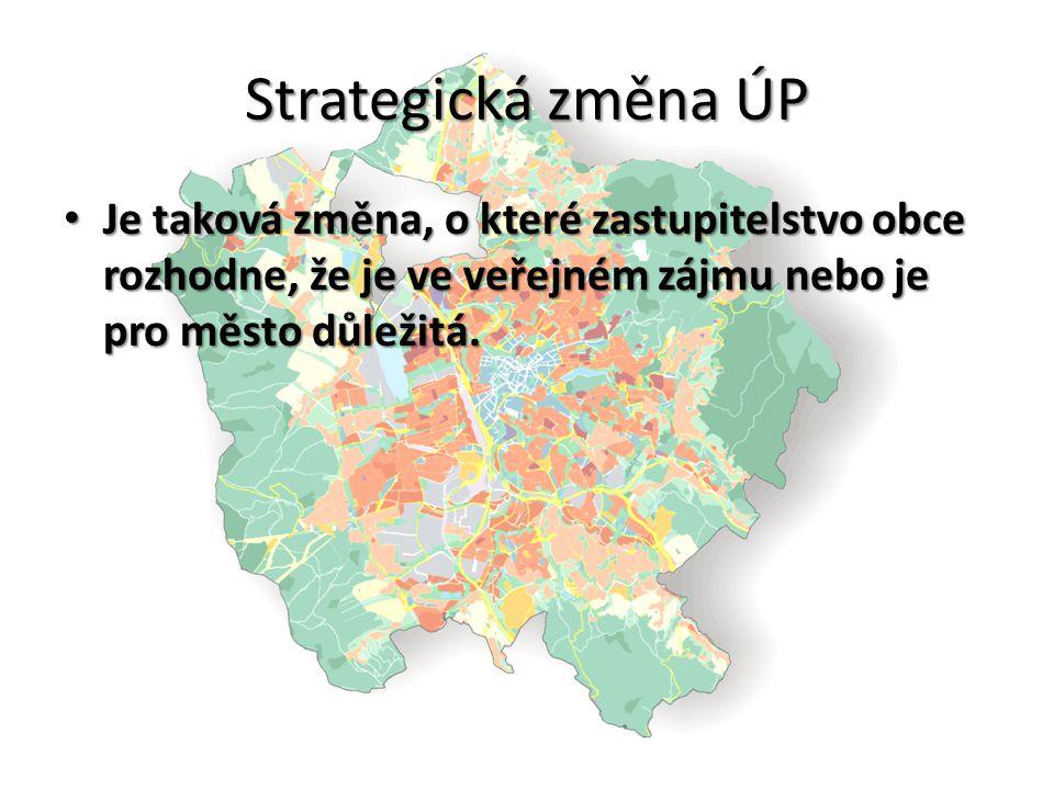 Strategická změna ÚP Je taková změna, o které zastupitelstvo obce rozhodne, že je ve veřejném zájmu nebo je pro město důležitá.
