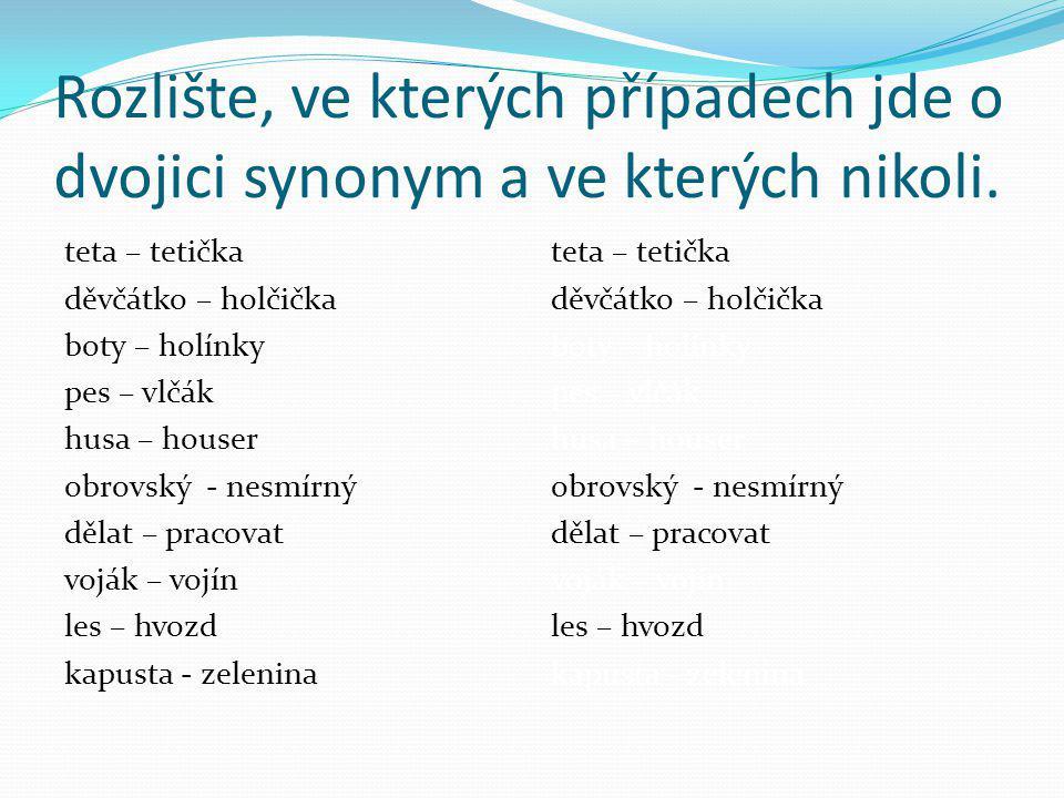 Rozlište, ve kterých případech jde o dvojici synonym a ve kterých nikoli.