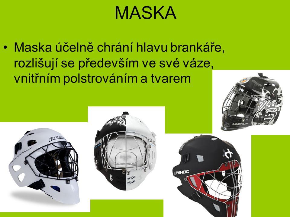 MASKA Maska účelně chrání hlavu brankáře, rozlišují se především ve své váze, vnitřním polstrováním a tvarem.