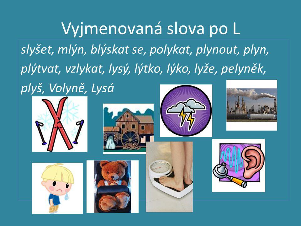 Vyjmenovaná slova po L slyšet, mlýn, blýskat se, polykat, plynout, plyn, plýtvat, vzlykat, lysý, lýtko, lýko, lyže, pelyněk, plyš, Volyně, Lysá