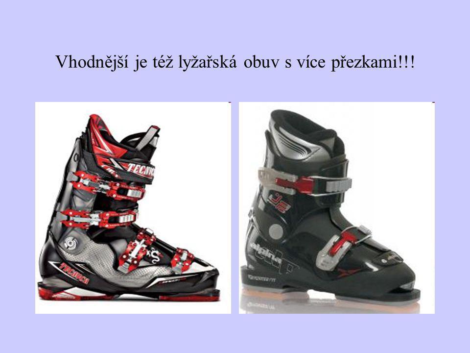 Vhodnější je též lyžařská obuv s více přezkami!!!